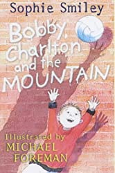 Bobby, Charlton And The Mountain by Sophie Smiley (2003-01-23)