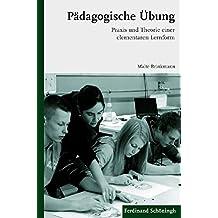 Pädagogische Übung: Praxis und Theorie einer elementaren Lernform