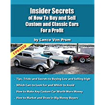 Insider Secrets of How to Sell Custom and Classic Cars for Profit: Tips, Tricks and Secrets to Buy Low and Sell High (Build, Buy and Sell Custom Cars Book 3) (English Edition)