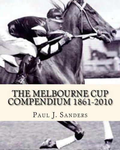 The Melbourne Cup Compendium 1861-2010 por Paul J. Sanders