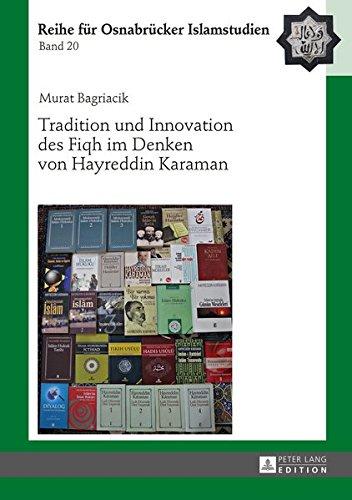 Tradition und Innovation des Fiqh im Denken von Hayreddin Karaman (ROI - Reihe für Osnabrücker Islamstudien, Band 20)