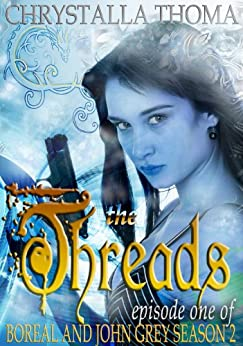 The Threads (Episode 1 of Boreal and John Grey - Season II) by [Thoma, Chrystalla]