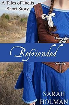 Sarah Holman - Befriended (Tales of Taelis Short Stories Book 2)