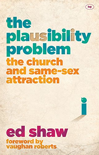 The Plausibility Problem: The Church and Same-Sex Attraction por ed Shaw