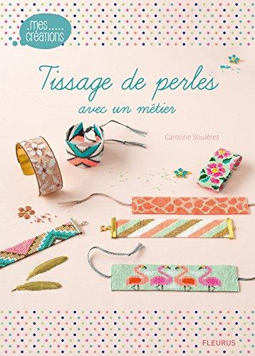 Tissage de perles avec un métier (Mes créations) par Caroline Soulères