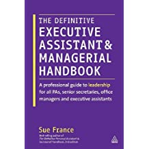 The Definitive Executive Assistant and Managerial Handbook: A Professional Guide to Leadership for all PAs, Senior Secretaries, Office Managers and Executive Assistants by Sue France (2012-12-28)