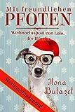 Buchinformationen und Rezensionen zu Mit freundlichen Pfoten - Weihnachtspost von Lolo, der Hündin von Ilona Bulazel