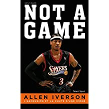 Allen Iverson - Not a game : L'ascension et la chute d'une icône