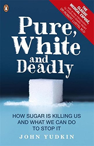 Pure, White and Deadly: How Sugar Is Killing Us and What We Can Do to Stop It by John Yudkin (2012-11-01)