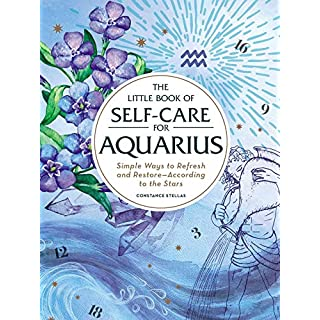 The Little Book of Self-Care for Aquarius: Simple Ways to Refresh and Restore—According to the Stars (Astrology Self-Care)