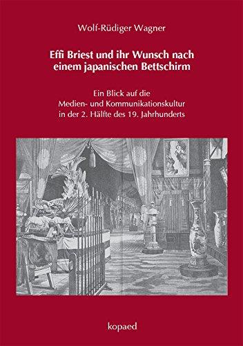 Effi Briest und ihr Wunsch nach einem japanischen Bettschirm: Ein Blick auf die Medien- und Kommunikationskultur in der 2. Hälfte des 19. Jahrhunderts