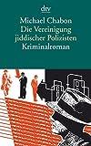 Die Vereinigung jiddischer Polizisten: Kriminalroman von Michael Chabon