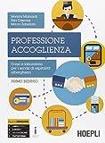 Professione accoglienza. Laboratorio di servizi di accoglienza turistica. Per il biennio degli Ist. tecnici e professionali: 1