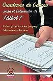 Cuaderno de campo para el entrenador de fútbol 7. Fichas para ejercicios