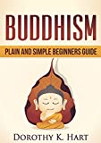 Image de Buddhism for Beginners: Buddhism Plain And Simple Beginners Guide (meditation, zen, Buddhi