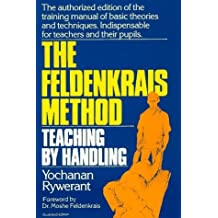 The Feldenkrais Method: Teaching by Handling : A Technique for Individuals 2nd edition by Rywerant, Yochanan (1991) Paperback