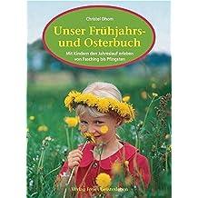 Unser Frühjahrs- und Osterbuch: Mit Kindern den Jahreslauf erleben von Fasching bis Pfingsten