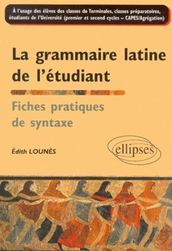 La grammaire latine de l'étudiant : Fiches pratiques de syntaxe