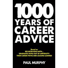 1000 Years of Career Advice: interviews with 100 graduates 10 years on from university, their career paths and lessons learned