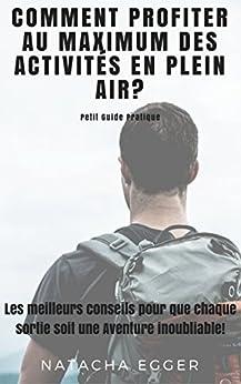 Petit Guide Pratique - COMMENT PROFITER AU MAXIMUM DES ACTIVITES EN PLEIN AIR?: Les meilleurs conseils pour que chaque sortie soit une Aventure inoubliable! Epub Descargar