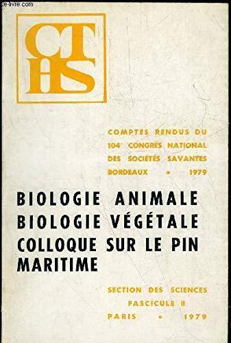 COMPTES RENDUS DU 104EME CONGRES NATIONAL DES SOCIETES SAVANTES - SECTION DES SCIENCES - FASCICULE II - BIOLOGIE ANIMALE, BIOLOGIE VEGETALE, COLLOQUE SUR LE PIN MARITIME. par MINISTERE DES UNIVERSITES