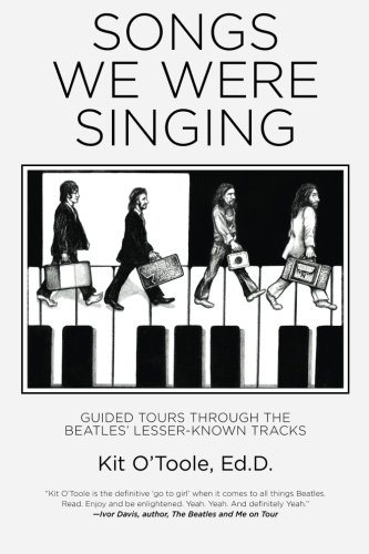 Songs We Were Singing: Guided Tours Through the Beatles' Lesser-Known Tracks