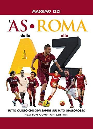 L'AS Roma dalla A alla Z (Grandi manuali Newton) por Massimo Izzi