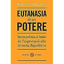 Eutanasia di un potere: Storia politica d'Italia da Tangentopoli alla Seconda Repubblica (I Robinson. Letture)