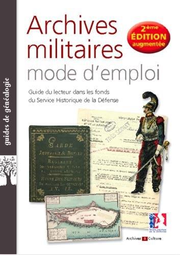 Archives militaires mode d'emploi: Guide du lecteur dans les fonds du Service historique de la Défense par Sandrine Heiser