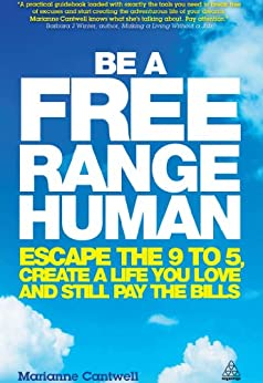 Be a Free Range Human: Escape the 9-5, Create a Life You Love and Still Pay the Bills di [Cantwell, Marianne]