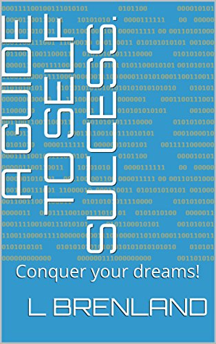 A Guide To Self Success.: Conquer your dreams! (English Edition)