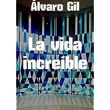 La vida increíble (Spanish Edition)