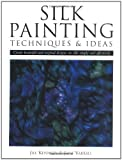 Silk Painting Techniques and Ideas: Create Beautiful and Original Designs on Silk Simply and Effectively by Jill Kennedy (2003-06-30) - Jill Kennedy;Jane Varrall