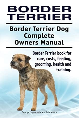 Border Terrier. Border Terrier Dog Complete Owners Manual. Border Terrier book for care, costs, feeding, grooming, health and training.