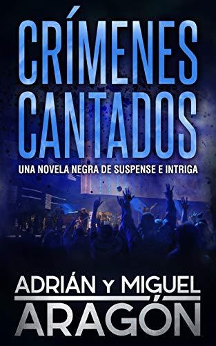 Crímenes Cantados: Una novela negra de suspense e intriga (Serie de los detectives Bell y Wachowski nº 1) por Adrián Aragón