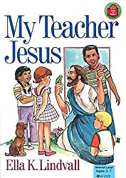 My Teacher Jesus by Ella K. Lindvall (1991-03-02)