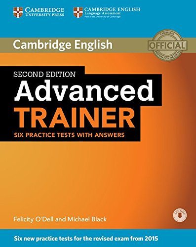 Advanced Trainer. Six Practice Tests with Answers with Audio Second Edition por Felicity O'Dell