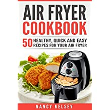 Air Fryer Cookbook: 50 Healthy, Quick And Easy Recipes For Your Air Fryer (English Edition)
