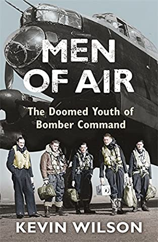 Men Of Air: The Doomed Youth Of Bomber Command (Bomber War Trilogy 2)