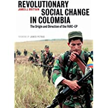 Revolutionary Social Change in Colombia: The Origin and Direction of the FARC-EP (English Edition)