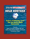 Held Hostage: Analyses of Kidnapping Across Time and Among Jihadist Organizations - Covering Islamic Terrorism, al Qaeda, ISIS, ISIL, Taliban, Boko Haram, Al Nusra, al-Shabaab, Perspective, Pirates