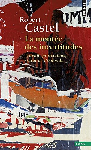 La Montée des incertitudes. Travail, protections, statut de l'individu par Robert Castel