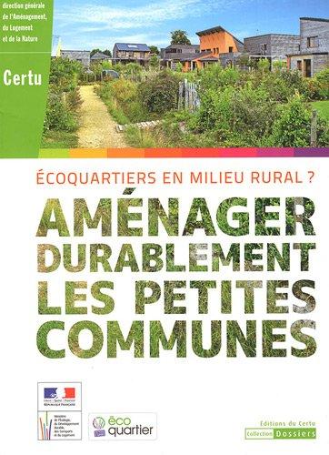 Amnager durablement les petites communes : Ecoquartiers en milieur rural ?