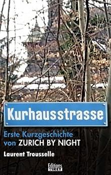 Kurhausstrasse (German edition) (Zurich by Night - Novellensammlung 1) par [Trousselle, Laurent]
