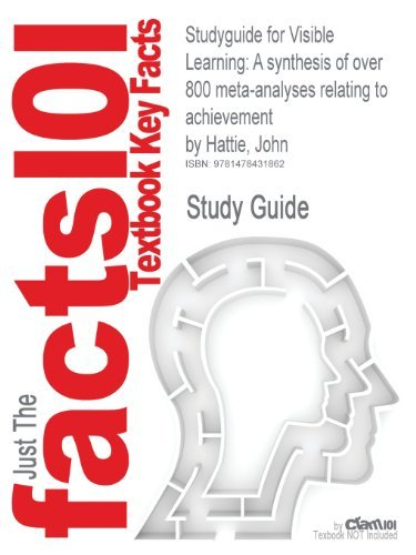 Studyguide for Visible Learning: A Synthesis of Over 800 Meta-Analyses Relating to Achievement by Hattie, John, ISBN 9780415476188 by John Hattie (2012-09-16)