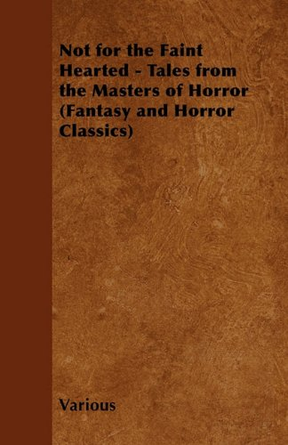 Not for the Faint Hearted - Tales from the Masters of Horror (Fantasy and Horror Classics) Cover Image