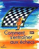 Comment s'entraîner aux échecs: Recommandé par la Fédération Française des Echecs (FFE)