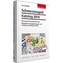Schmerzensgeld Katalog 2016: Die aktuelle Urteilssammlung; Mit Schmerzensgeldbeträgen und Inflationszuschlag für 2016