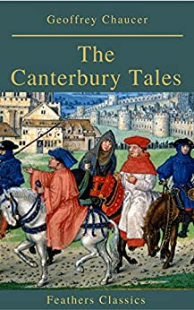 The Canterbury Tales (Feathers Classics) by [Chaucer, Geoffrey]