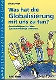 Was hat die Globalisierung mit uns zu tun?: Grundwissen erwerben - Zusammenhänge erkennen (9. und 10. Klasse) - Silke Klöver